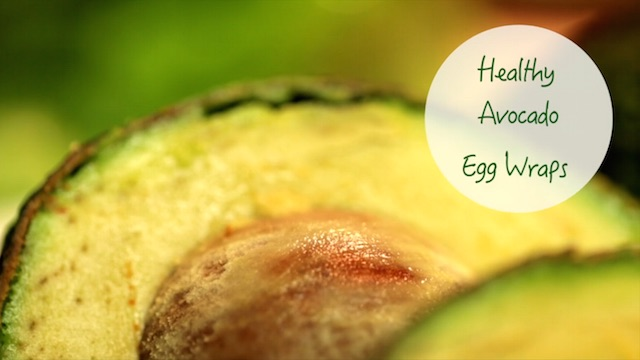 Growing Healthy Recipe No. 3: Avocado Egg Wraps